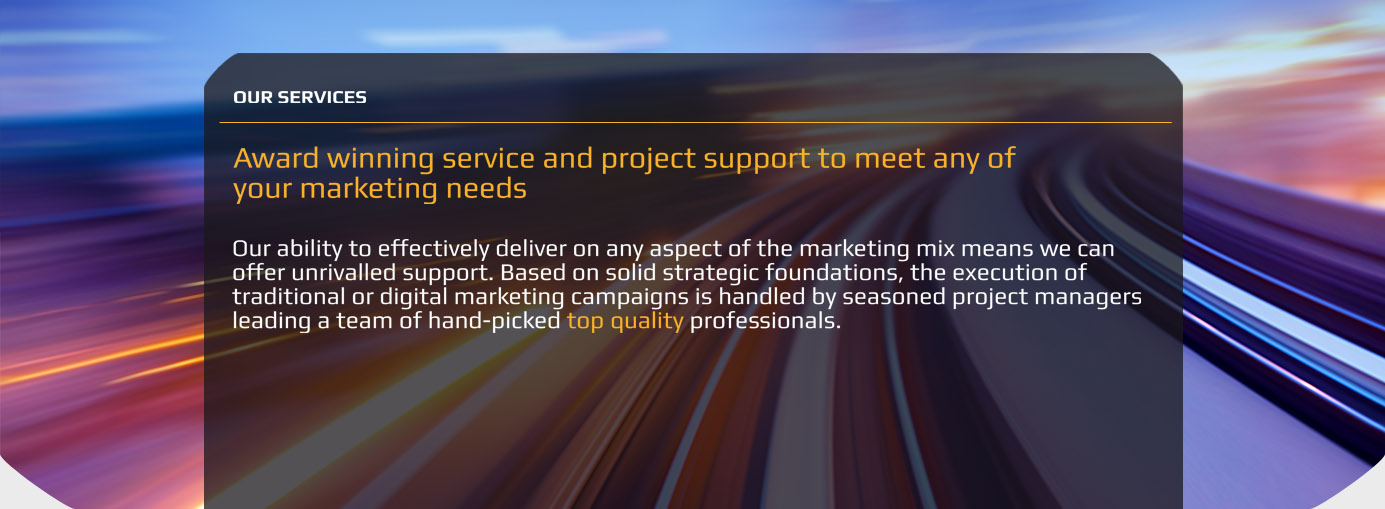 Award winning service and project support to meet any of your marketing needs